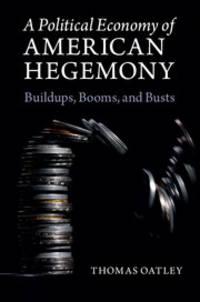 A Political Economy of American Hegemony