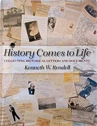HISTORY COMES TO LIFE: COLLECTING HISTORICAL LETTERS AND DOCUMENTS by  Kenneth W Rendell - Hardcover - 1995 - from Ray Boas, Bookseller and Biblio.com