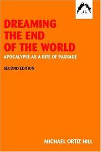 Dreaming the End of the World: Apocalypse As a Rite of Passage.