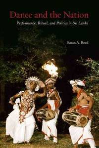 DANCE AND THE NATION. Performance, Ritual, And Politics In Sri Lanka.