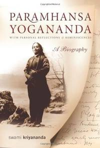 PARAMAHANSA YOGANANDA: A Biography With Personal Reflections & Reminiscences