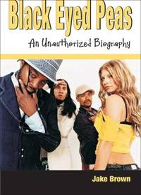 Black Eyed Peas  An Unauthorized Biography