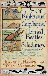 Of Kinkajous, Capybaras, Horned Beetles, Seladangs:  And More of the  Oddest & Most Wonderful...