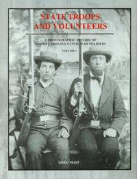 State Troops and Volunteers: A Photographic Record of North Carolina's Civil War Soldiers