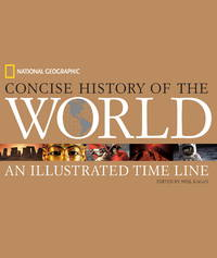 NATIONAL GEOGRAPHIC CONCISE HISTORY OF THE WORLD - An Illustrated Time Line