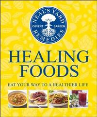 Healing Foods. Eat Your Way to a Healthier Life