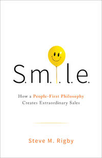 S.M.I.L.E: How a People-First Philosophy Creates Extraordinary Sales (HC)