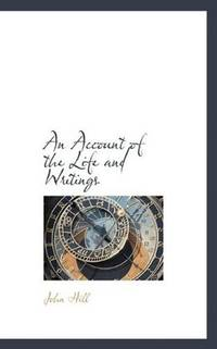 An Account Of the Life and Writings