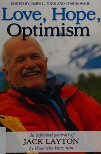 Love, Hope, Optimism: An Informal Portrait of Jack Layton by Those Who Knew Him