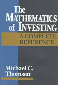 The Mathematics of Investing: a complete reference