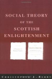 The Social Theory of the Scottish Enlightenment by  Christopher J Berry - Paperback - Reprint - 2001 - from House of Our Own and Biblio.co.uk