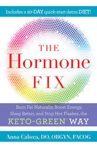 The Hormone Fix: Naturally Burn Fat, Boost Energy, Sleep Better, and Stop Hot Flashes, the...