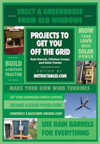 PROJECTS TO GET YOU OFF THE GRID: Rain Barrels, Chicken Coops & Solar Panels