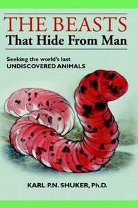 The Beasts That Hide from Man: Seeking the Worlds Last Undiscovered Animals