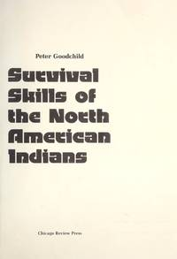 Survival Skills of the North American Indians by  Peter Goodchild - Stated First Edition - 1985 - from Burke's Books and Biblio.com