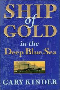 Ship of Gold in the Deep Blue Sea : The History and Discovery of America's Richest Shipwreck