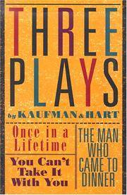 image of Three Plays by Kaufman and Hart: Once in a Lifetime/You Can't Take It With You/the Man Who Came to Dinner