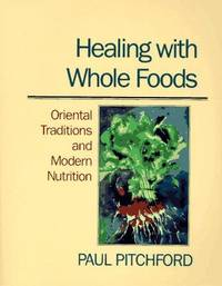 Healing With Whole Foods: Oriental Traditions and Modern Nutrition