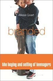 BRANDED : THE BUYING AND SELLING OF TEENAGERS