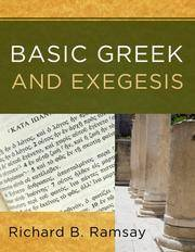 Basic Greek and Exegesis: A Practical Manual That Teaches the Fundamentals of Greek and Exegesis,...