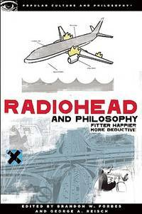 Radiohead and Philosophy: Fitter, Happier, More Deductive (Popular Culture and Philosophy)...