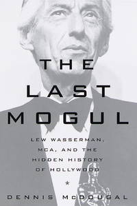 The Last Mogul: Lew Wasserman, MCA and the Hidden History of Hollywood
