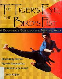 THE TIGER'S EYE, THE BIRD'S FIST A Beginner's Guide to the Martial Arts
