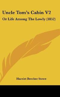 image of Uncle Tom's Cabin V2: Or Life Among The Lowly (1852)