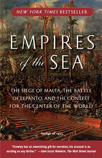 Empires of the Sea: The Siege of Malta, the Battle of Lepanto, and the Contest for the Center of...