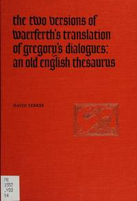 The Two Versions of Waerferth's Translation of Gregory's Dialogues: An Old English Thesaurus