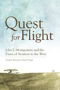 Quest for Flight: John J. Montgomery and the Dawn of Aviation in the West