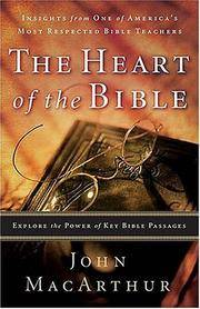 The Heart Of The Bible: Explore The Power Of Key Bible Passages MacArthur, John