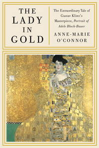 The Lady in Gold: The Extraordinary Tale of Gustav Klimt's Masterpiece, Portrait of Adele...