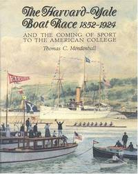 The Harvard-Yale Boat Race, 1852-1924 and the Coming of Sport to  the American College.