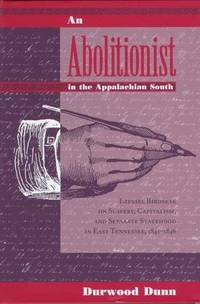 An Abolitionist in the Appalachian South: Ezekiel Birdseye on Slavery, Capitalism, and Separate Statehood in East Tennessee, 1841-1846