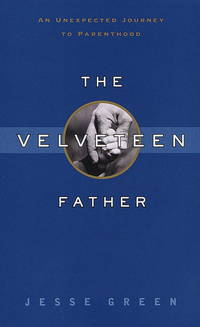 The Velveteen Father: An Unexpected Journey to Parenthood.