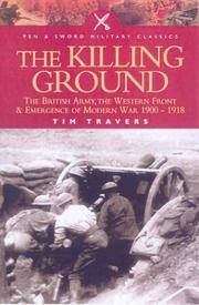 KILLING GROUND: The British Army, the Western Front and Emergence of Modern Warfare 1900-1918...