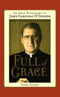 image of Full of Grace: An Oral Biography of John Cardinal O'Connor