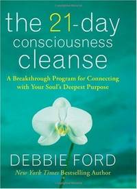 The 21-Day Consciousness Cleanse: A Breakthrough Program for Connecting with Your Soul's Deepest Purpose by  Debbie Ford - 1st Edition - 2009 - from Embull Enterprises (SKU: 002344)