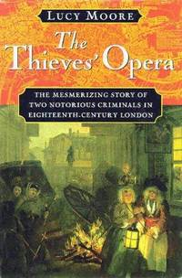 The Thieves' Opera: The Mesmerizing Story of Two Notorious Criminals in Eighteenth-Century London
