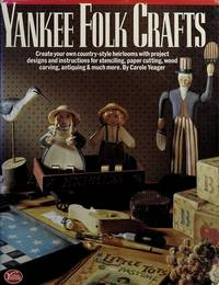 YANKEE FOLK CRAFTS: CREATE YOUR OWN COUNTRY-STYLE HEIRLOOMS WITH PROJECT DESIGNS AND INSTRUCTIONS...