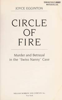 "Circle of Fire : Murder and Betrayal in the ""Swiss Nanny"" Case"