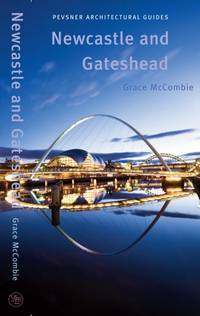 Newcastle and Gateshead: Pevsner City Guide (Pevsner Architectural Guides) (Pevsner Architectural...
