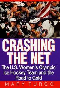 Crashing the Net: The U.S. Women's Olympic Ice Hockey Team and the Road to Gold
