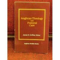 Anglican Theology and Pastoral Care by James Griffiss - Paperback - from Better World Books  (SKU: 8131576-6)