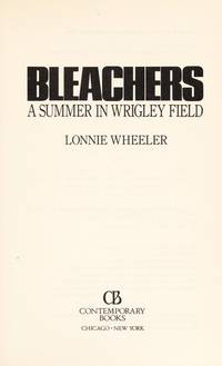 Bleachers: A Summer in Wrigley Field by Lonnie Wheeler - Paperback - 1989 - from Nerman's Books and Collectibles and Biblio.com