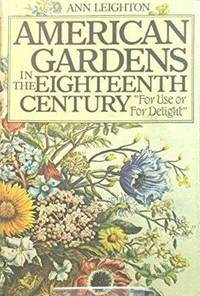 American Gardens in the Eighteenth Century: For Use or Delight