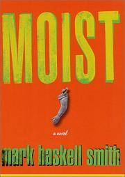 MOIST by  Mark Haskell Smith - First Printing - 2002 - from David H. Gerber Books (SKU: 016423)