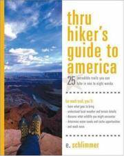 Thru Hiker's Guide to America: 25 Incredible Trails You Can Hike in One to Eight Weeks.