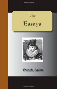 The Essays by Francis Bacon - Paperback - 2005-09-13 - from Ergodebooks (SKU: SONG1595479643)